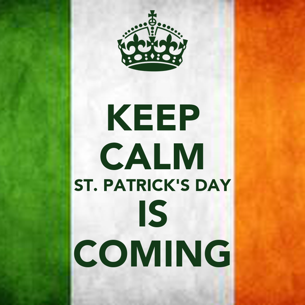 KEEP CALM ST. PATRICK'S DAY IS COMING