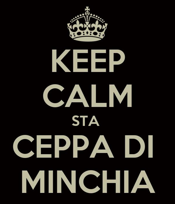 KEEP CALM STA  CEPPA DI  MINCHIA