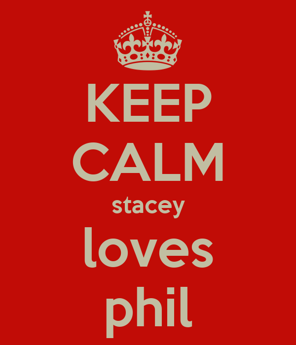 KEEP CALM stacey loves phil