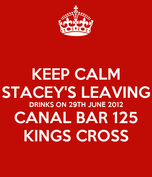 KEEP CALM STACEY'S LEAVING DRINKS ON 29TH JUNE 2012 CANAL BAR 125 KINGS CROSS
