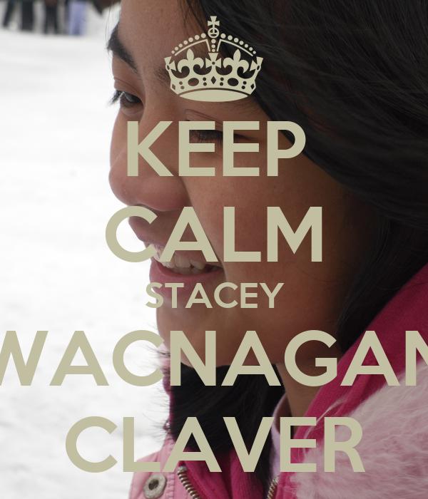 KEEP CALM STACEY WACNAGAN CLAVER