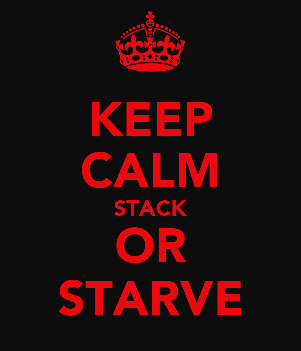KEEP CALM STACK OR STARVE