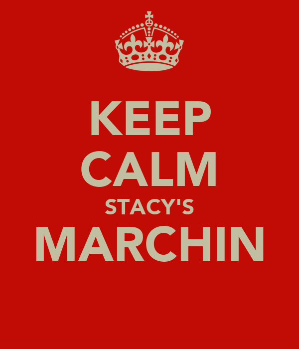 KEEP CALM STACY'S MARCHIN