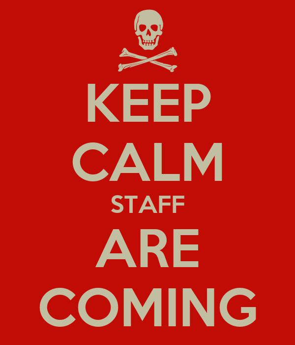 KEEP CALM STAFF ARE COMING