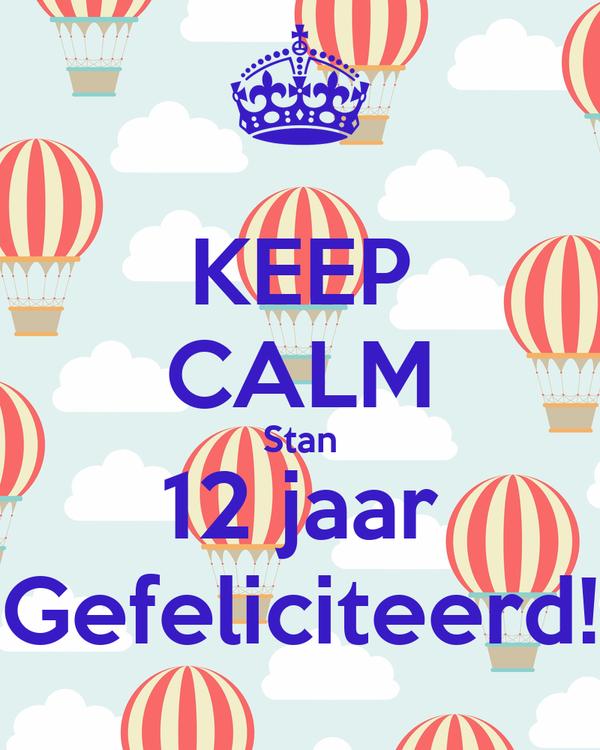12 jaar gefeliciteerd KEEP CALM Stan 12 jaar Gefeliciteerd! Poster | Brigitte | Keep  12 jaar gefeliciteerd