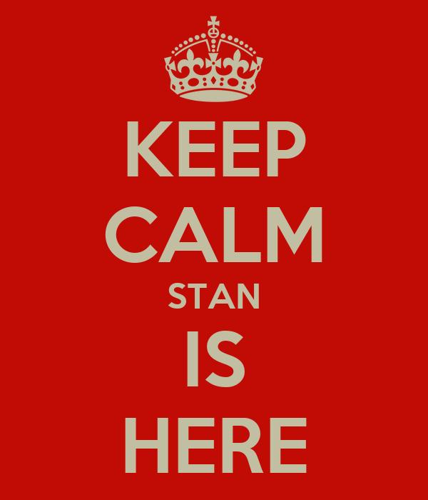 KEEP CALM STAN IS HERE
