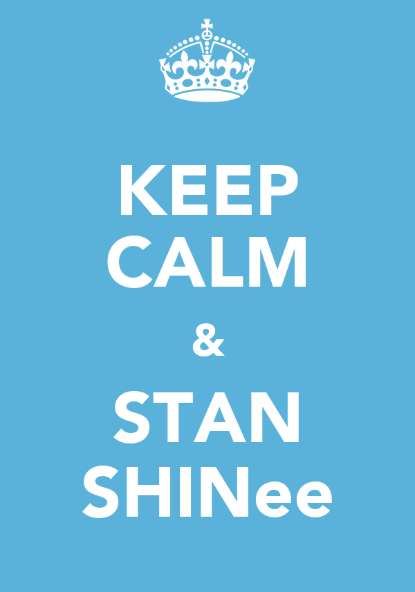 KEEP CALM & STAN SHINee