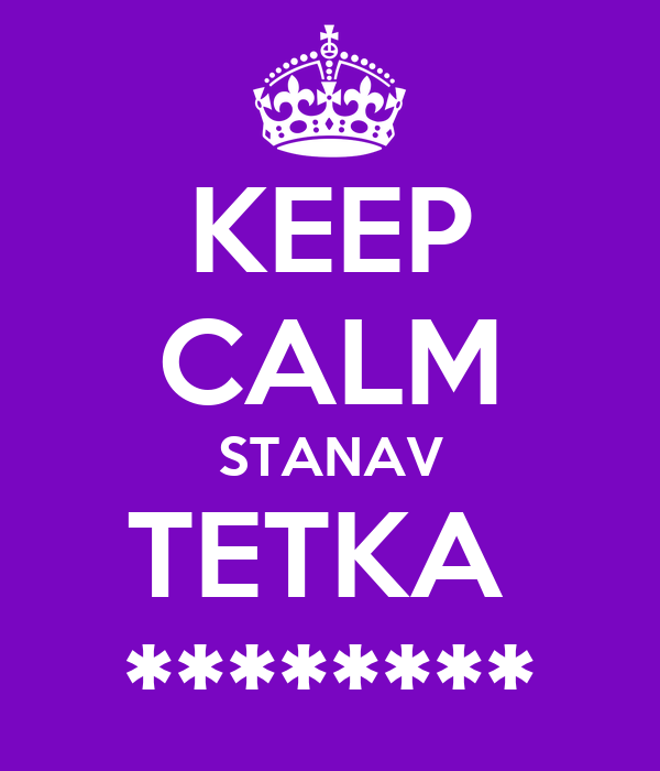 KEEP CALM STANAV TETKA  ********