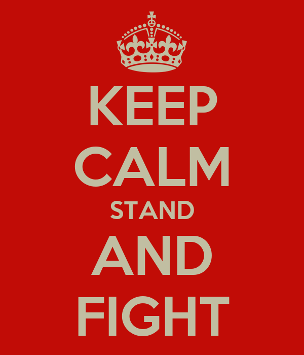 KEEP CALM STAND AND FIGHT