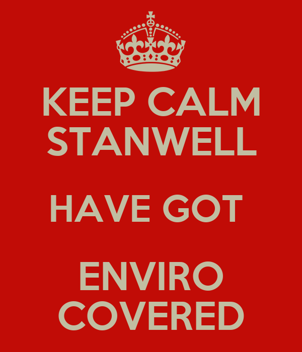 KEEP CALM STANWELL HAVE GOT  ENVIRO COVERED