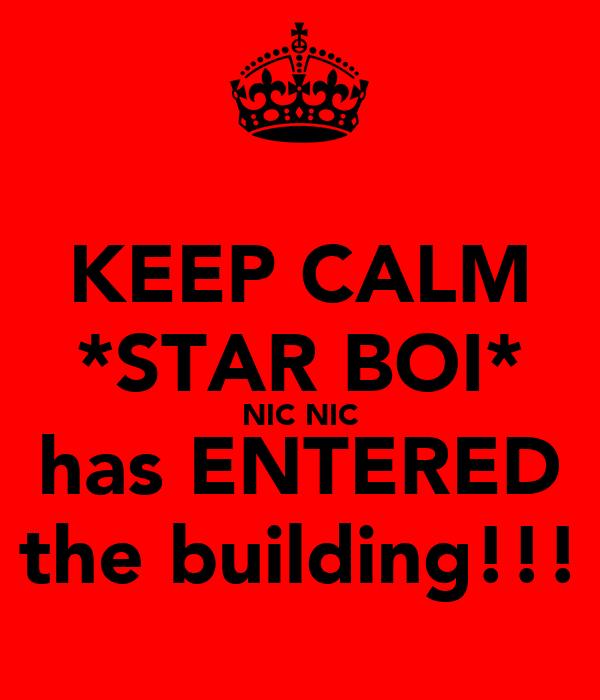 KEEP CALM *STAR BOI* NIC NIC has ENTERED the building!!!