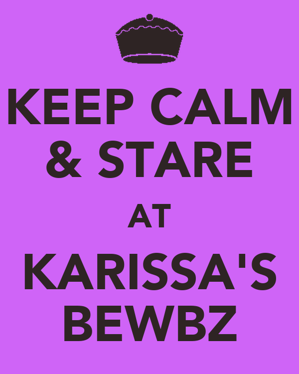 KEEP CALM & STARE AT KARISSA'S BEWBZ