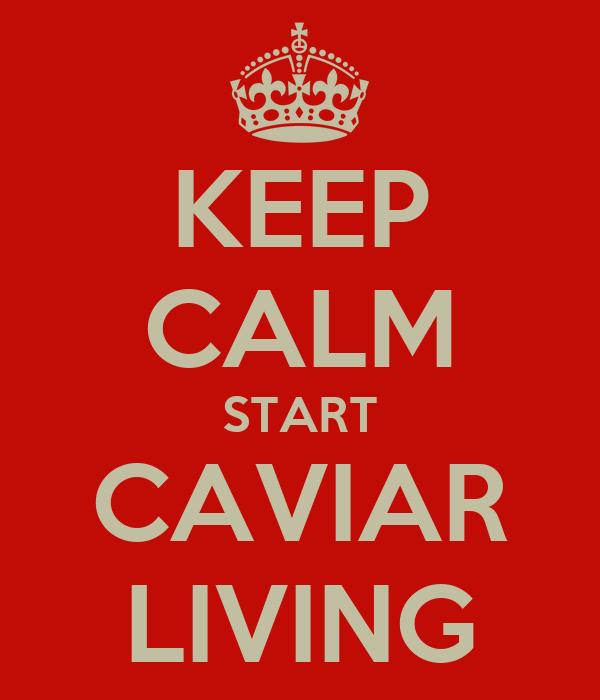 KEEP CALM START CAVIAR LIVING