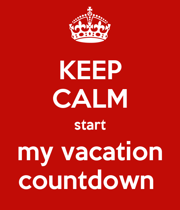 KEEP CALM start my vacation countdown