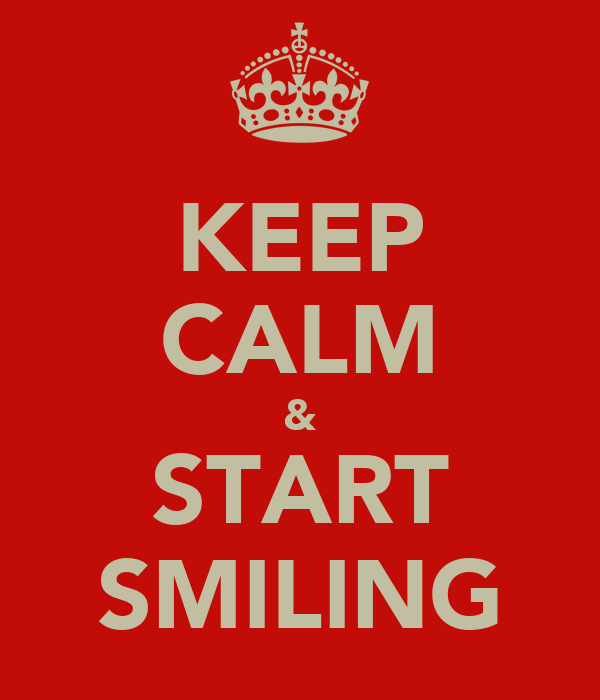 KEEP CALM & START SMILING