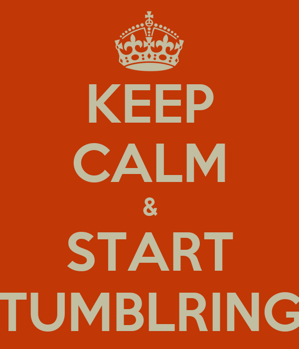 KEEP CALM & START TUMBLRING