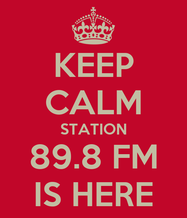 KEEP CALM STATION 89.8 FM IS HERE