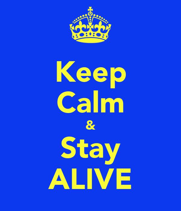 Keep Calm & Stay ALIVE