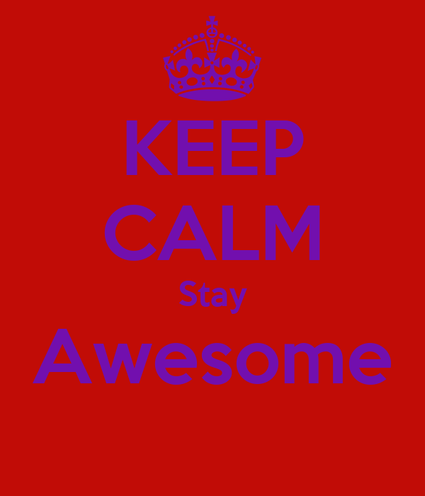 KEEP CALM Stay Awesome
