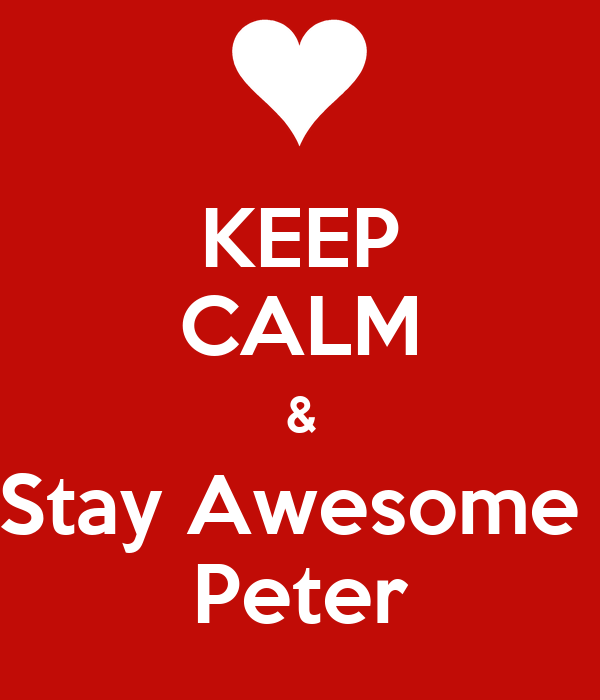 KEEP CALM & Stay Awesome  Peter
