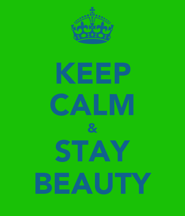 KEEP CALM & STAY BEAUTY