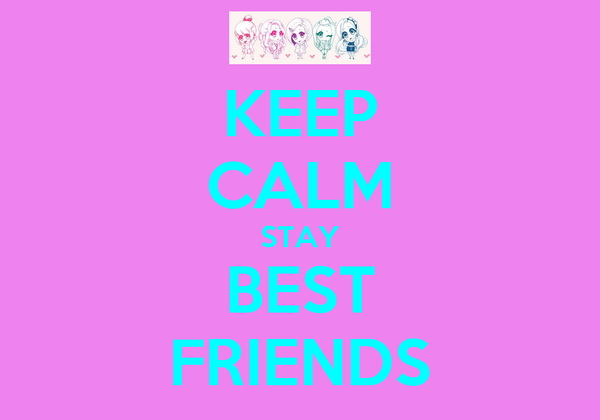 KEEP CALM STAY BEST FRIENDS