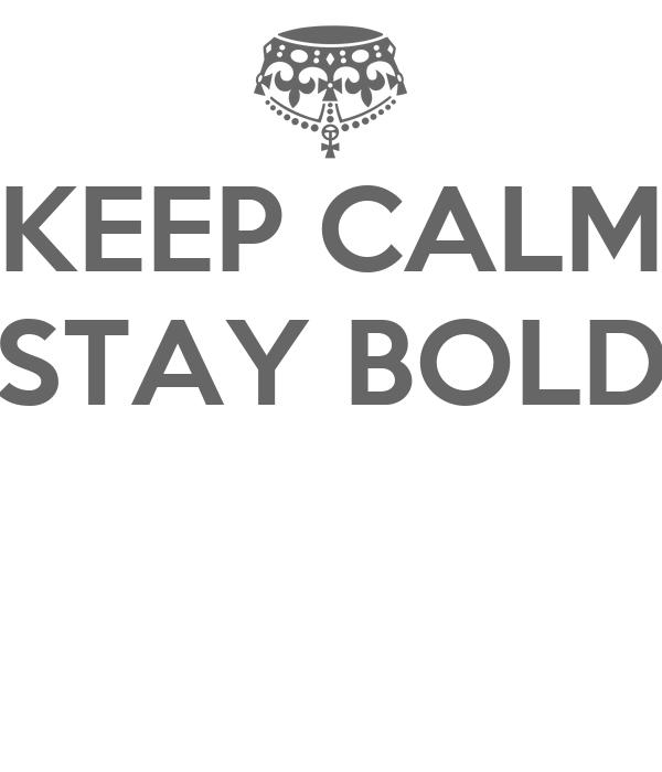 KEEP CALM STAY BOLD