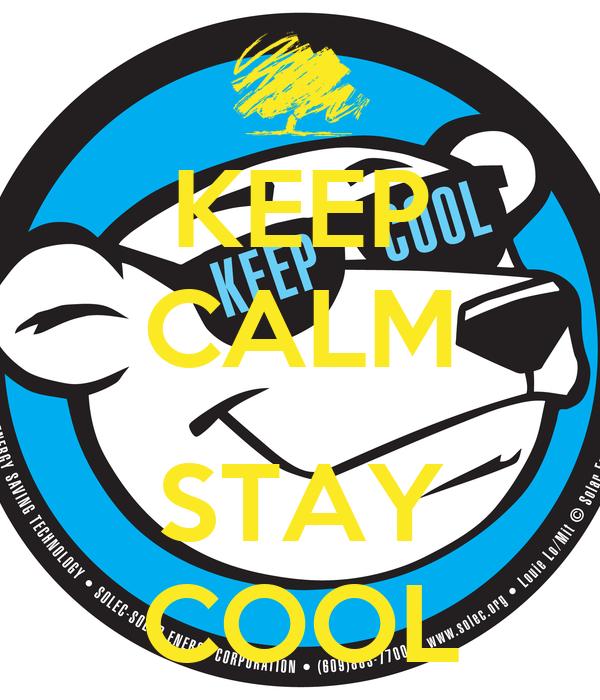 KEEP CALM  STAY COOL