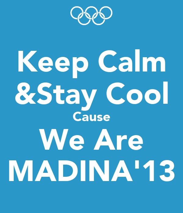 Keep Calm &Stay Cool Cause We Are MADINA'13