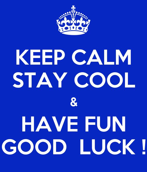 keep calm stay cool have fun good luck poster carola keep