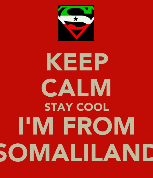 KEEP CALM STAY COOL I'M FROM SOMALILAND