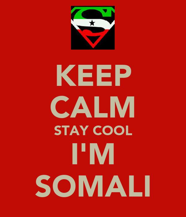 KEEP CALM STAY COOL I'M SOMALI