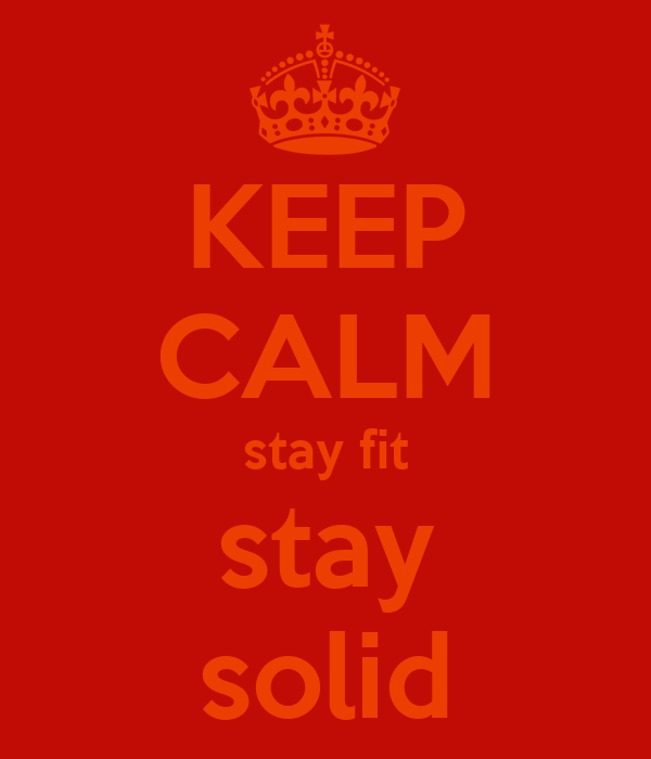 KEEP CALM stay fit stay solid