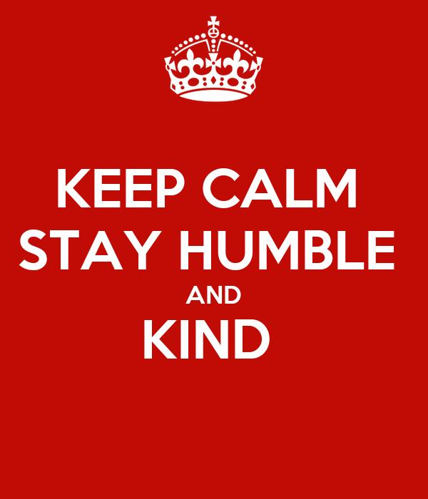 KEEP CALM  STAY HUMBLE  AND KIND