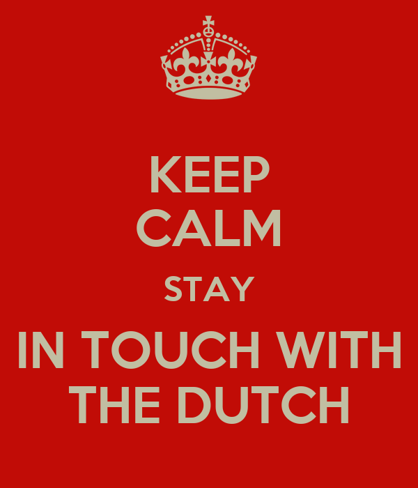 KEEP CALM STAY IN TOUCH WITH THE DUTCH