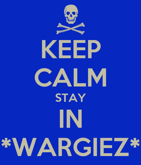 KEEP CALM STAY IN *WARGIEZ*