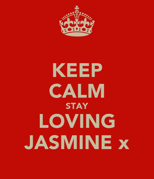 KEEP CALM STAY LOVING JASMINE x