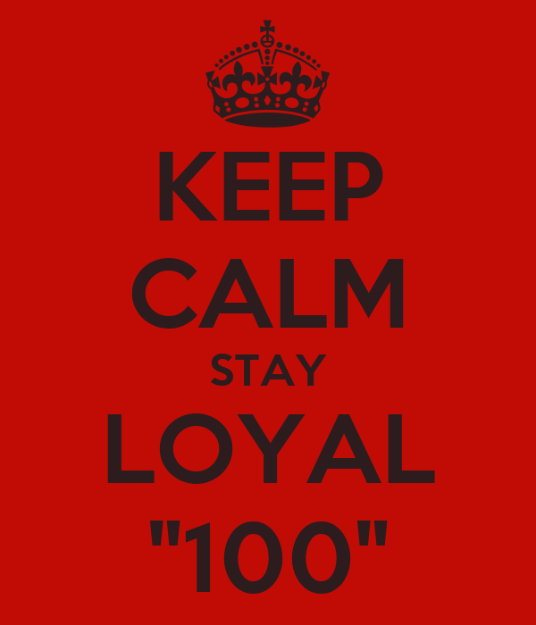 "KEEP CALM STAY LOYAL ""100"""