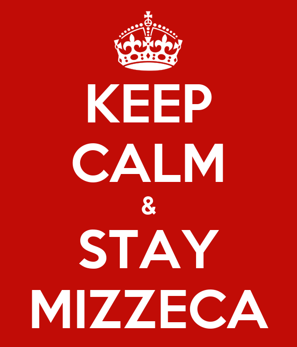 KEEP CALM & STAY MIZZECA