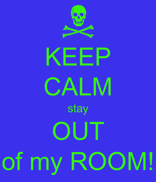 KEEP CALM stay OUT of my ROOM!
