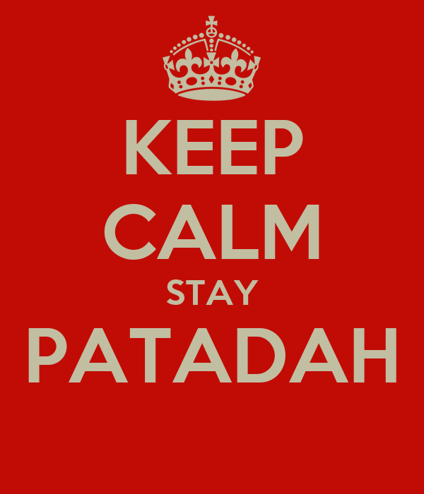 KEEP CALM STAY PATADAH