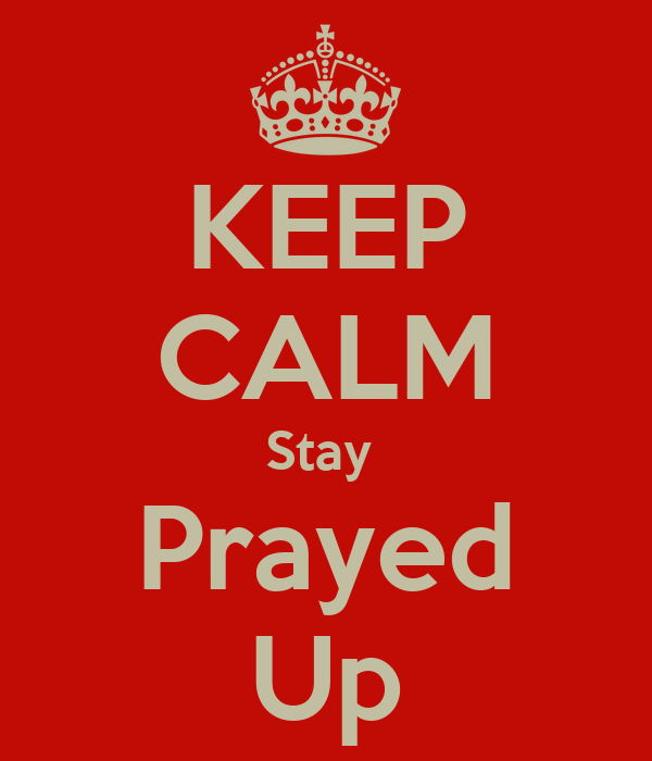 KEEP CALM Stay  Prayed Up