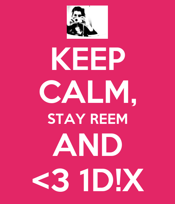KEEP CALM, STAY REEM AND <3 1D!X
