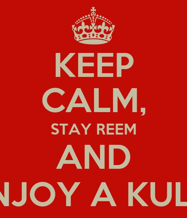 KEEP CALM, STAY REEM AND ENJOY A KULFI