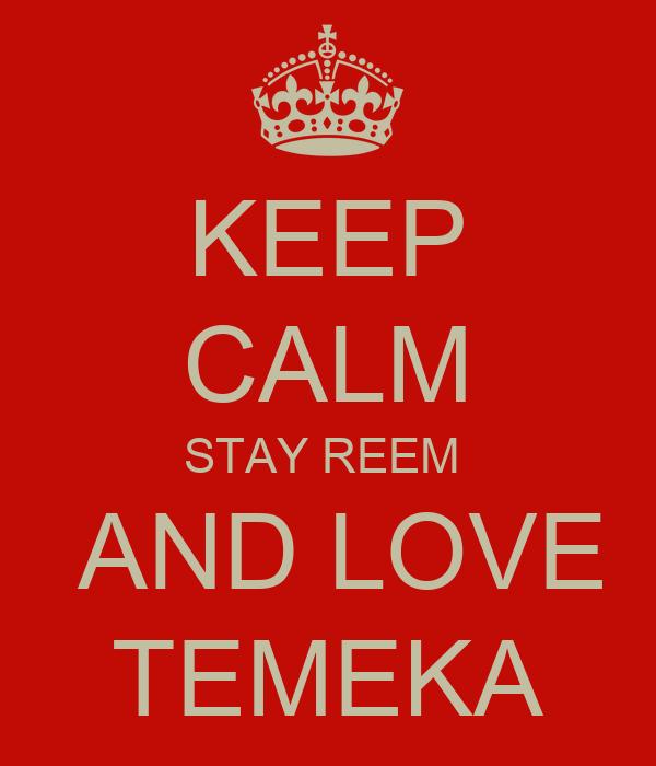 KEEP CALM STAY REEM   AND LOVE TEMEKA