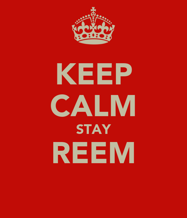 KEEP CALM STAY REEM