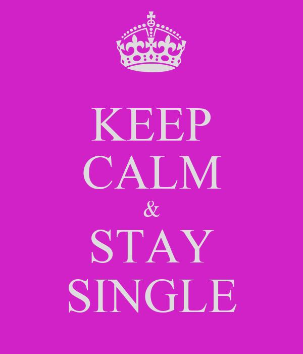 KEEP CALM & STAY SINGLE