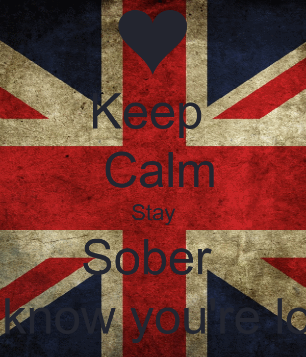 Keep   Calm Stay Sober  And know you're loved