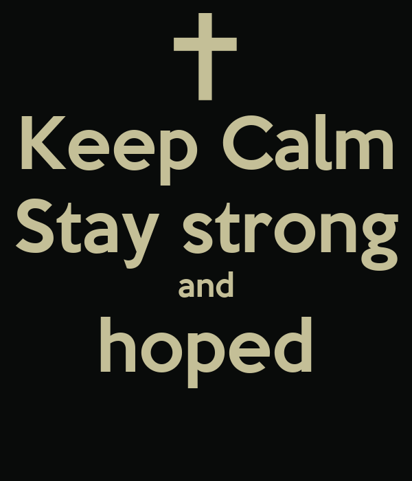Keep Calm Stay strong and hoped