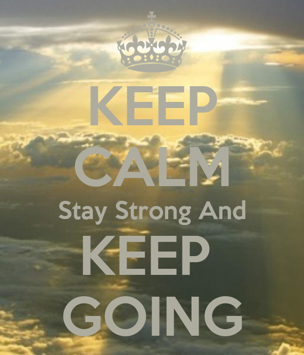 KEEP CALM Stay Strong And KEEP  GOING